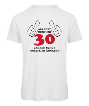 Als Gott Mich Vor 30 Jahren Schuf, Wollte Er Angeben. T Shirt Zum