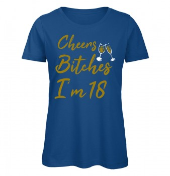 Cheers Bitches I'm 18 Frauen Geburtstags T-Shirt Royalblau