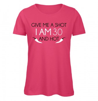 Give Me A Shot I Am 30 And Hot Pink