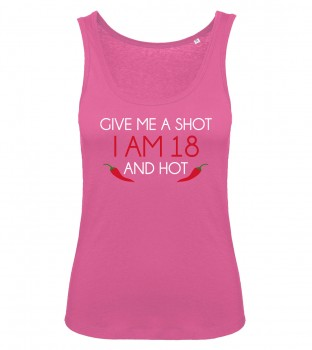 Give me a Shot iam 18 and hot Tank Top Pink