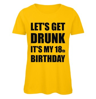 Lets get drunk its my 18th Birthday Geburtstags T-Shirt zum 18. Geburtstag