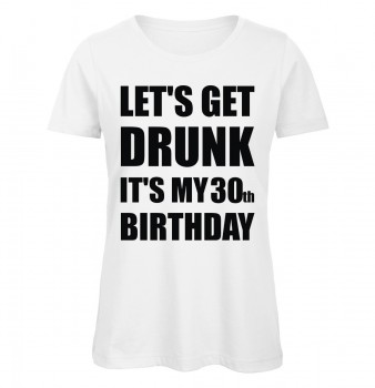 Lets Get Drunk It's My 30th Birthday Weiß