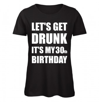 Lets Get Drunk It's My 30th Birthday Schwarz