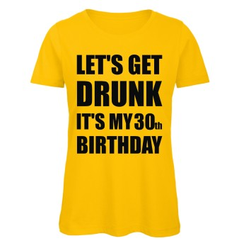 Lets Get Drunk It's My 30th Birthday Gelb
