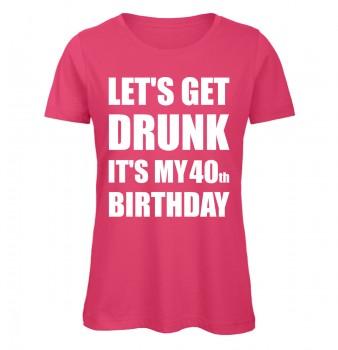 Lets Get Drunk It's my 40th Birthday Pink
