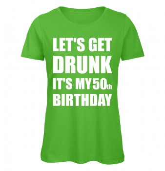 Lets Get Drunk It's My 50th Birthday Grün