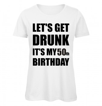 Lets Get Drunk It's My 50th Birthday Weiß