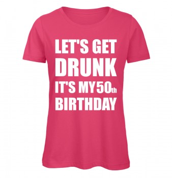 Lets Get Drunk It's My 50th Birthday Pink
