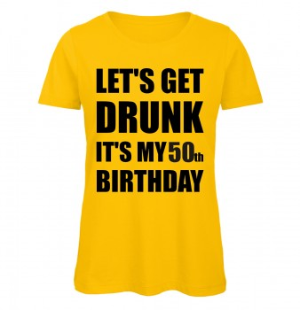 Lets Get Drunk It's My 50th Birthday Gelb