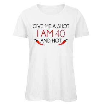 Give Me A Shot I am 40 and hot Geburtstags T-Shirt zum 40. Geburtstag