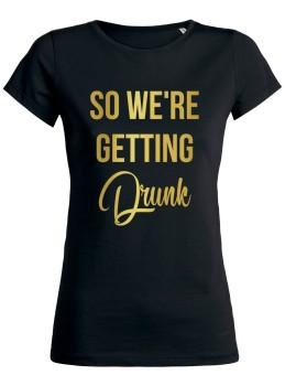 So We're Getting Drunk JGA Frauen T-Shirt