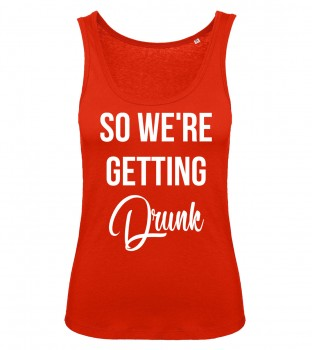 So We're Getting Drunk Tank Top Rot