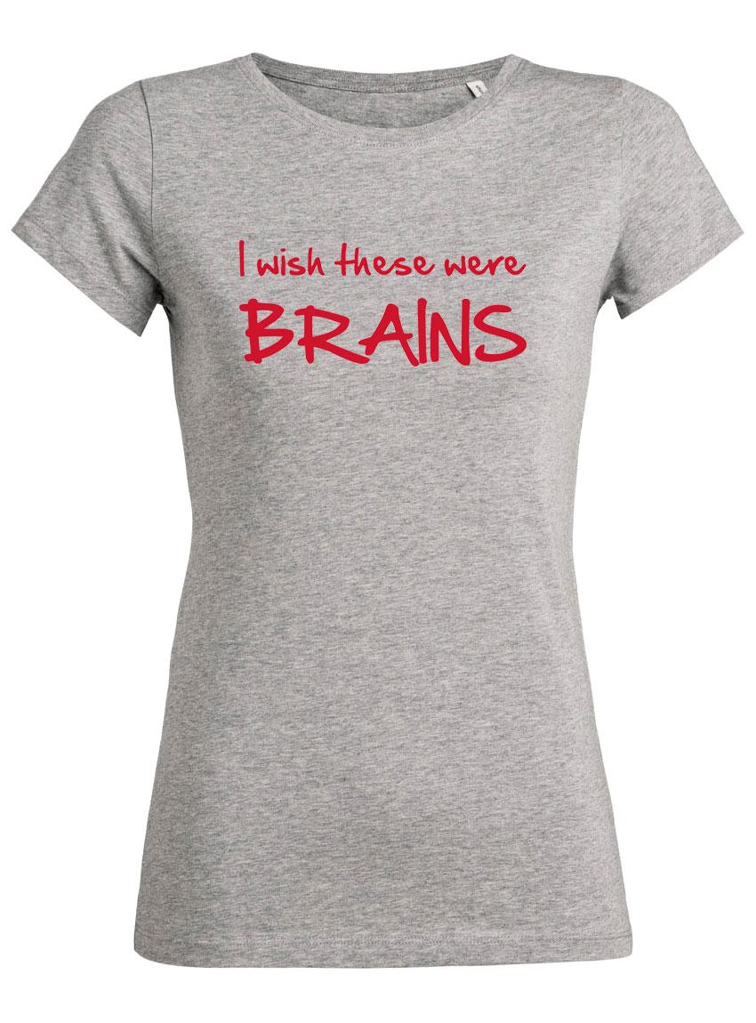 a63897fb67d6c I wish these were brains Fun Frauen T-Shirts