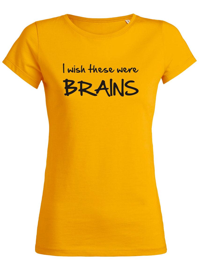 b1ad9e236a8c5 ... Fun Frauen T-Shirts. I wish these were brains Gelb