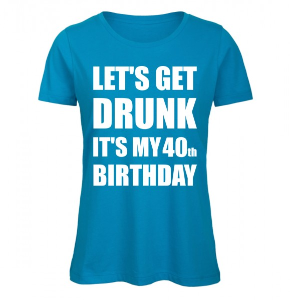 Lets Get Drunk It's my 40th Birthday Azur