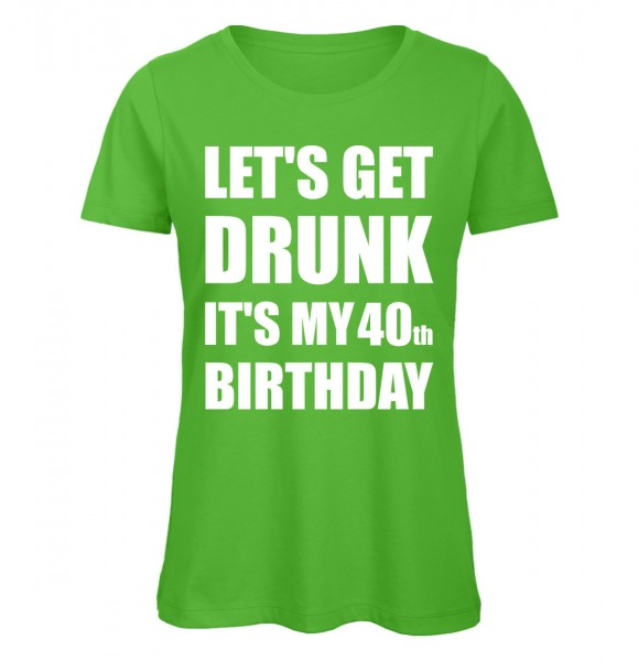 Lets Get Drunk It's my 40th Birthday Grün