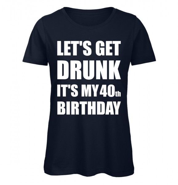 Lets Get Drunk It's my 40th Birthday Marineblau