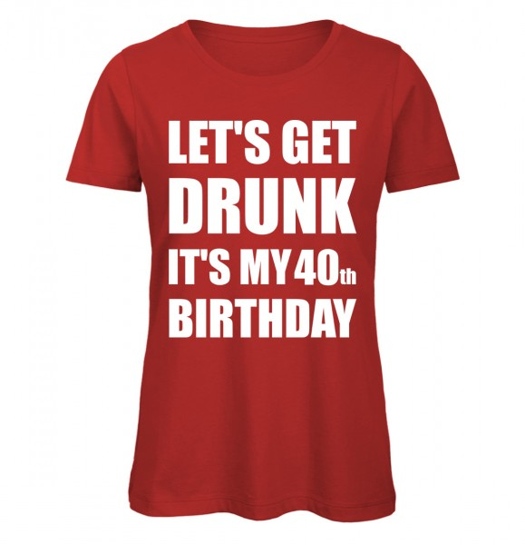 Lets Get Drunk It's my 40th Birthday Rot