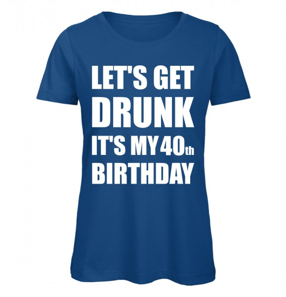Lets Get Drunk It's my 40th Birthday Royalblau