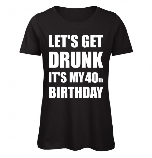 Lets Get Drunk It's my 40th Birthday Schwarz