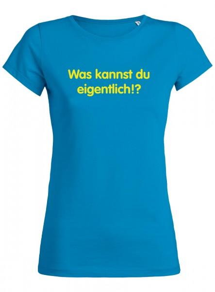 Was kannst du eigentlich Fun Frauen T-Shirts